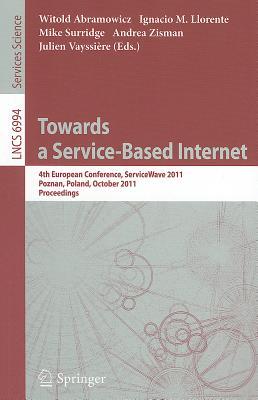 Towards a Service-based Internet By Abramowicz, Witold (EDT)/ Llorente, Ignacio M. (EDT)/ Surridge, Mike (EDT)/ Zisman, Andrea (EDT)/ Vayssiere, Julien (EDT)